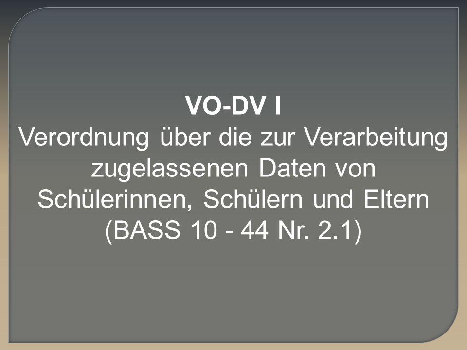 VO-DV I Verordnung über die zur Verarbeitung zugelassenen Daten von Schülerinnen, Schülern und Eltern.