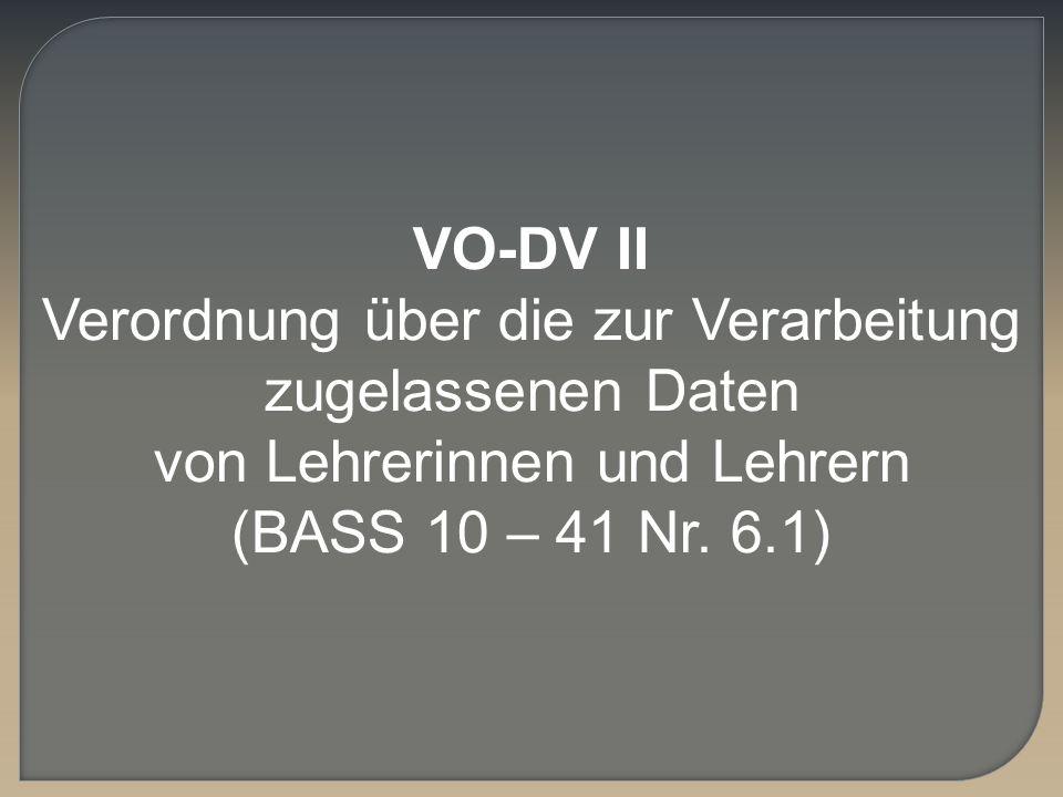VO-DV II Verordnung über die zur Verarbeitung zugelassenen Daten von Lehrerinnen und Lehrern.