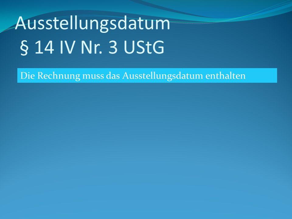 Ausstellungsdatum § 14 IV Nr. 3 UStG