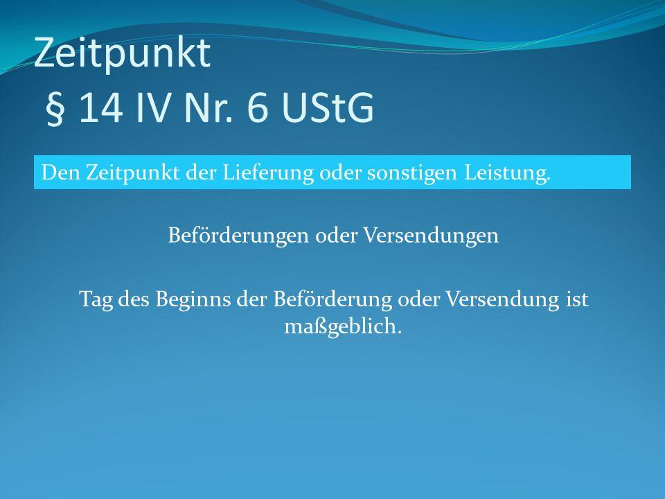 Zeitpunkt § 14 IV Nr. 6 UStG Den Zeitpunkt der Lieferung oder sonstigen Leistung.