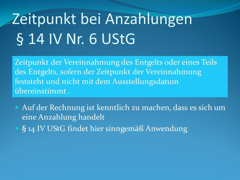 Zeitpunkt bei Anzahlungen § 14 IV Nr. 6 UStG