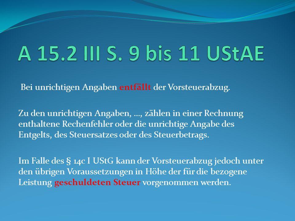 A 15.2 III S. 9 bis 11 UStAE Bei unrichtigen Angaben entfällt der Vorsteuerabzug.