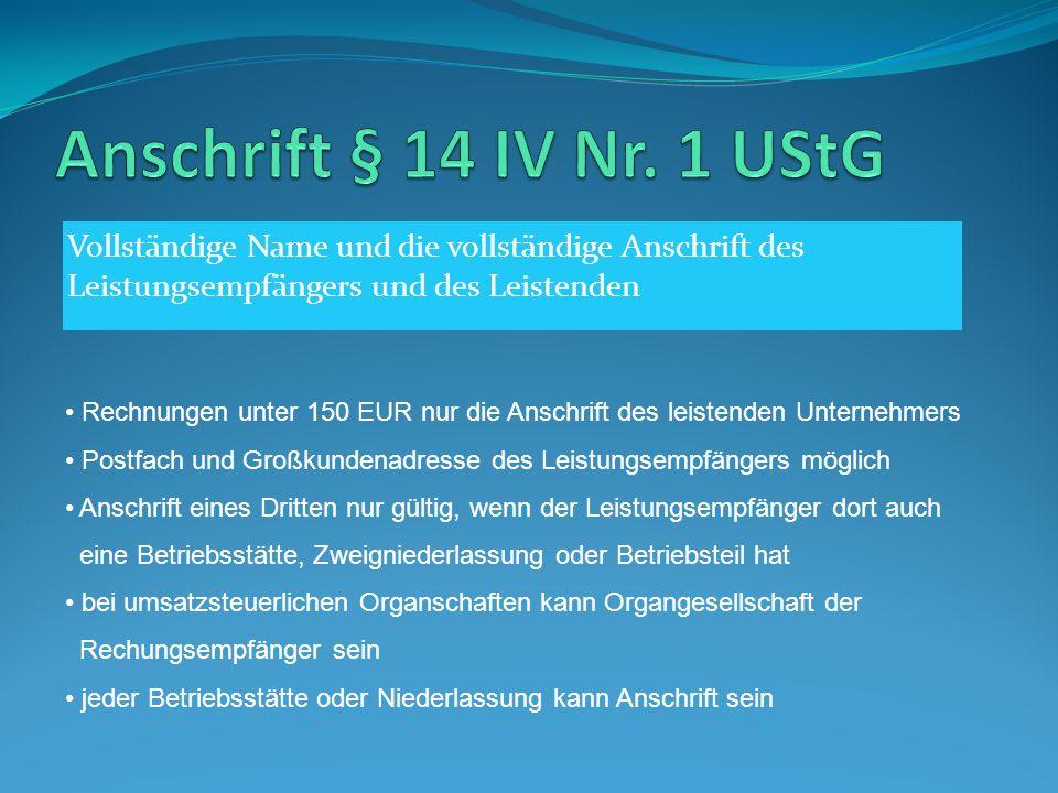 Anschrift § 14 IV Nr. 1 UStG Vollständige Name und die vollständige Anschrift des Leistungsempfängers und des Leistenden.