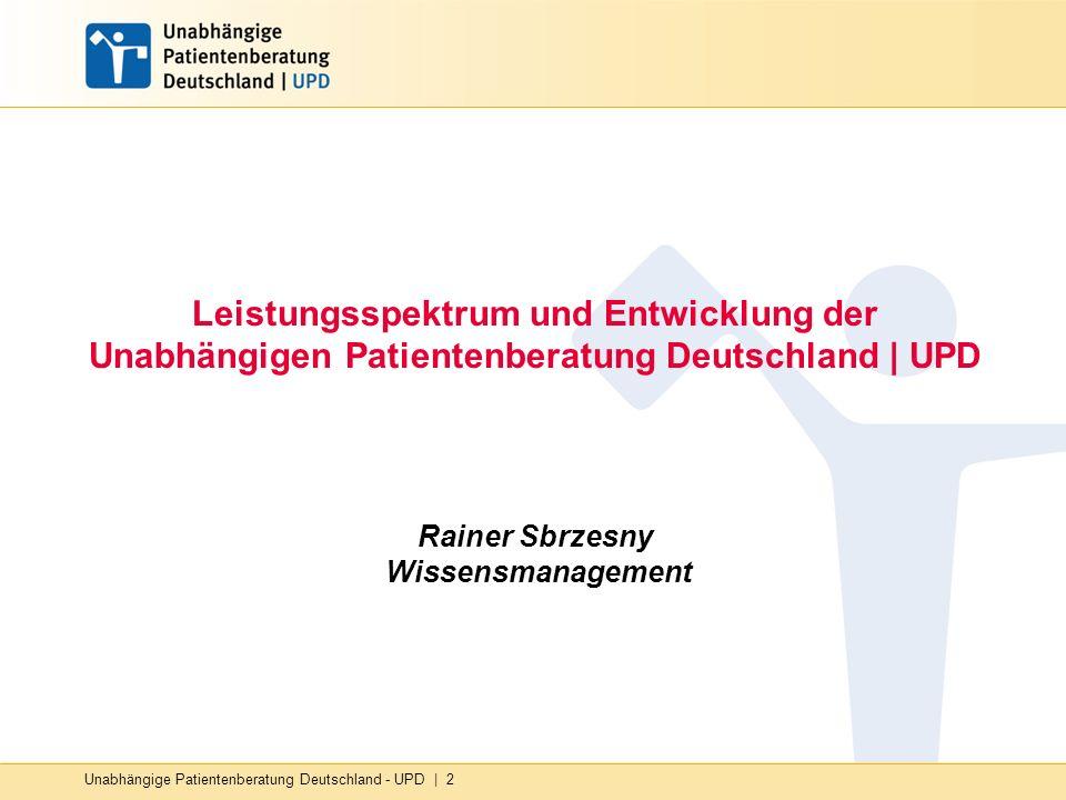 Leistungsspektrum und Entwicklung der Unabhängigen Patientenberatung Deutschland | UPD Rainer Sbrzesny Wissensmanagement