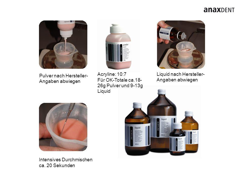Acryline: 10:7 Für OK-Totale ca.18-26g Pulver und 9-13g Liquid. Liquid nach Hersteller- Angaben abwiegen.