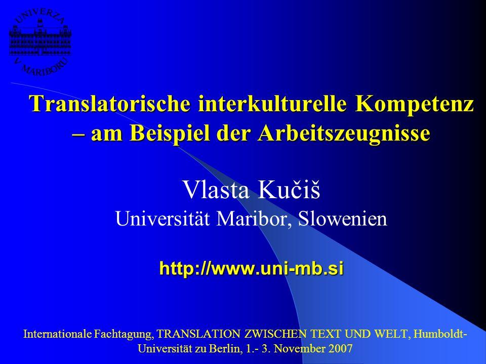 Translatorische interkulturelle Kompetenz – am Beispiel der Arbeitszeugnisse Vlasta Kučiš Universität Maribor, Slowenien http://www.uni-mb.si