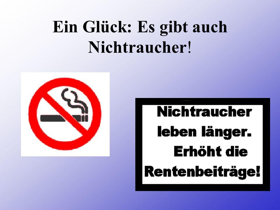 Ein Glück: Es gibt auch Nichtraucher!