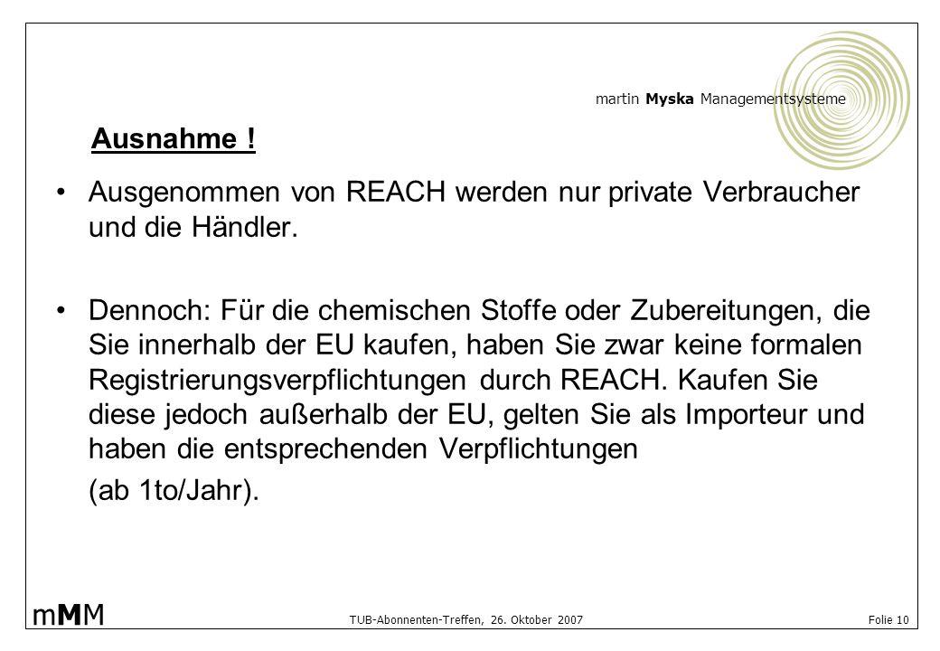 Ausnahme ! Ausgenommen von REACH werden nur private Verbraucher und die Händler.