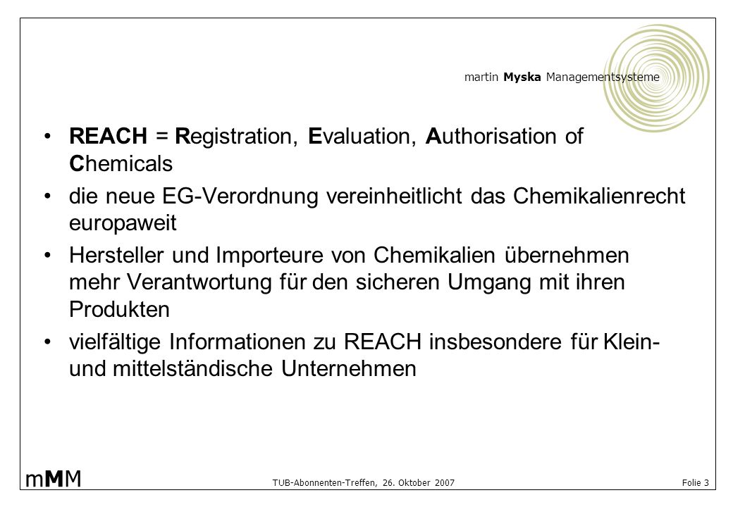 REACH = Registration, Evaluation, Authorisation of Chemicals