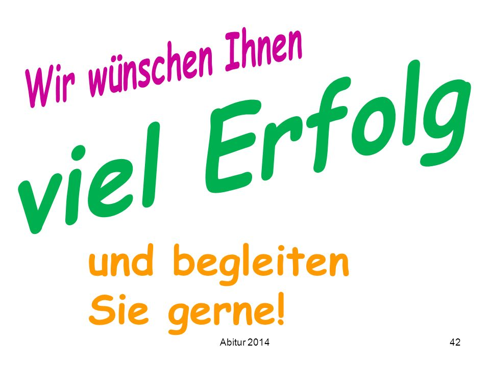 Wir wünschen Ihnen viel Erfolg und begleiten Sie gerne! Abitur 2014