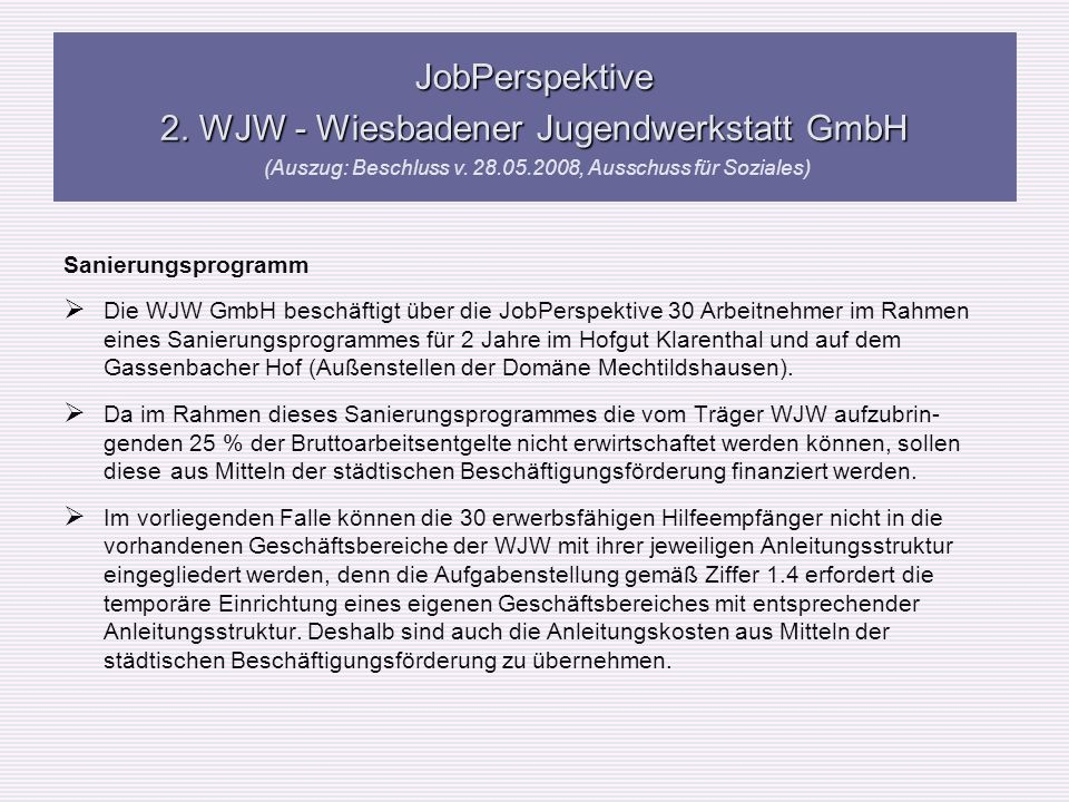 JobPerspektive 2. WJW - Wiesbadener Jugendwerkstatt GmbH (Auszug: Beschluss v. 28.05.2008, Ausschuss für Soziales)