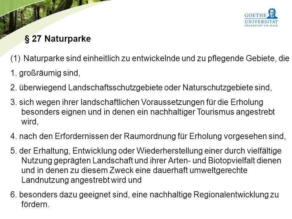 § 27 Naturparke Naturparke sind einheitlich zu entwickelnde und zu pflegende Gebiete, die. 1. großräumig sind,