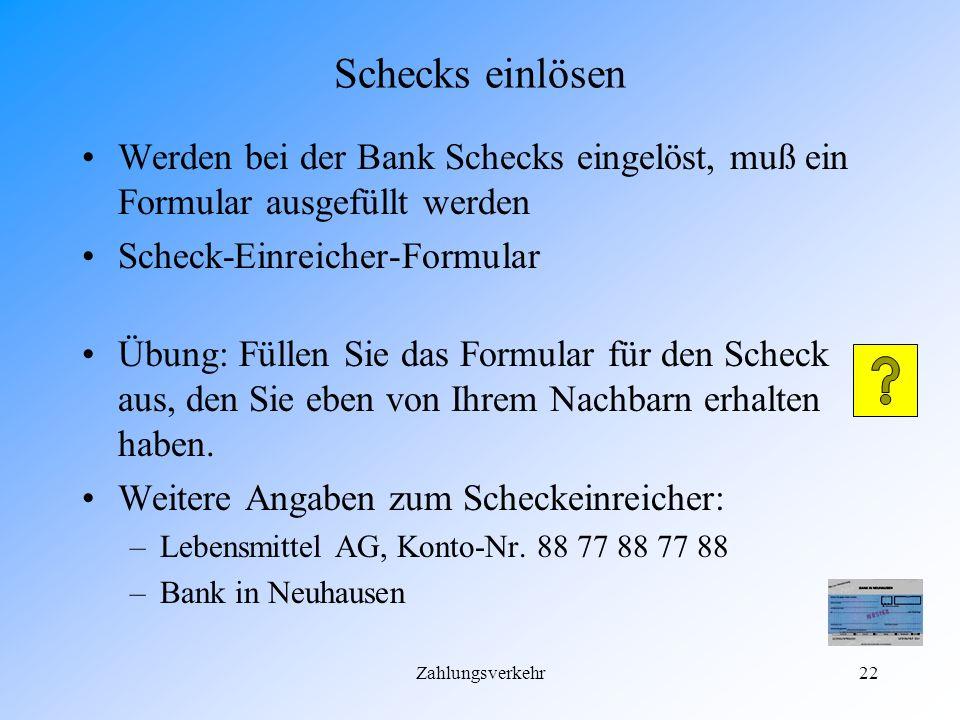 Schecks einlösen Werden bei der Bank Schecks eingelöst, muß ein Formular ausgefüllt werden. Scheck-Einreicher-Formular.