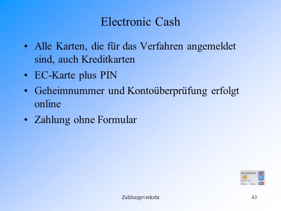 Electronic Cash Alle Karten, die für das Verfahren angemeldet sind, auch Kreditkarten. EC-Karte plus PIN.