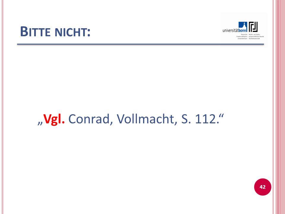 """Vgl. Conrad, Vollmacht, S. 112."