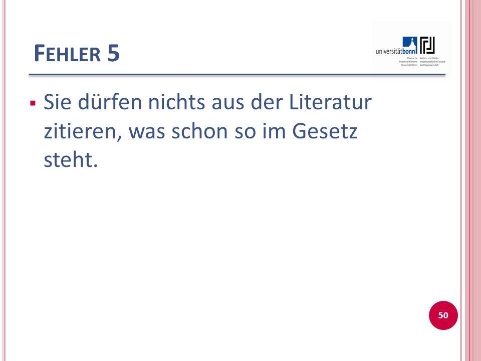 Fehler 5 Sie dürfen nichts aus der Literatur zitieren, was schon so im Gesetz steht.