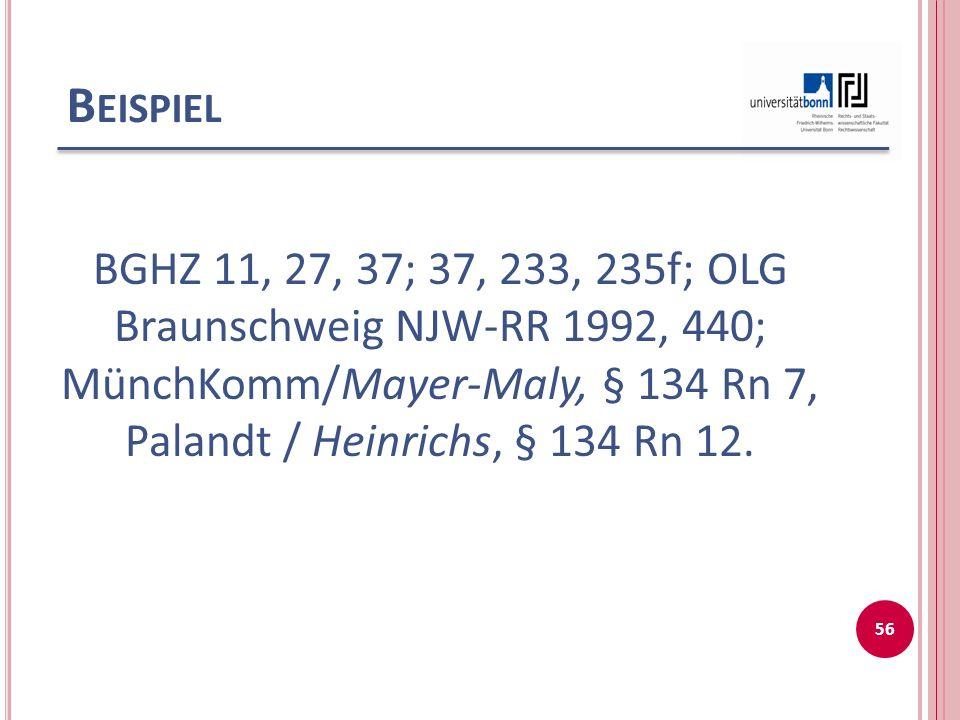Beispiel BGHZ 11, 27, 37; 37, 233, 235f; OLG Braunschweig NJW-RR 1992, 440; MünchKomm/Mayer-Maly, § 134 Rn 7, Palandt / Heinrichs, § 134 Rn 12.