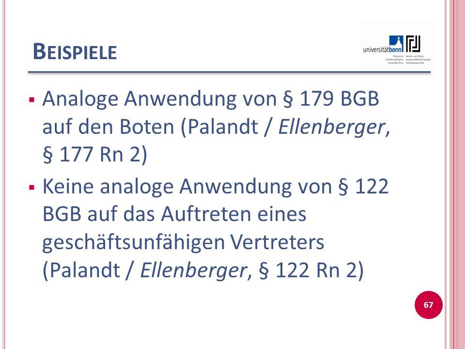 Beispiele Analoge Anwendung von § 179 BGB auf den Boten (Palandt / Ellenberger, § 177 Rn 2)
