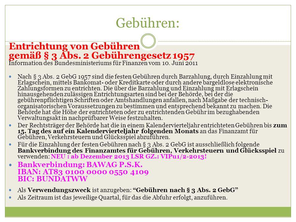 Gebühren: Entrichtung von Gebühren gemäß § 3 Abs. 2 Gebührengesetz 1957 Information des Bundesministeriums für Finanzen vom 10. Juni 2011.
