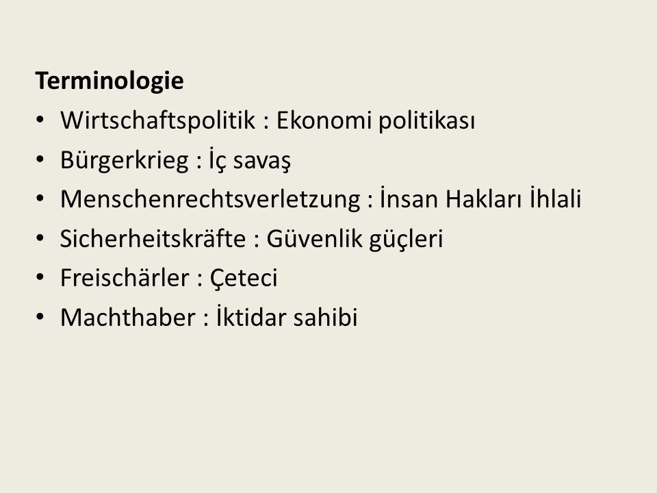 Terminologie Wirtschaftspolitik : Ekonomi politikası. Bürgerkrieg : İç savaş. Menschenrechtsverletzung : İnsan Hakları İhlali.