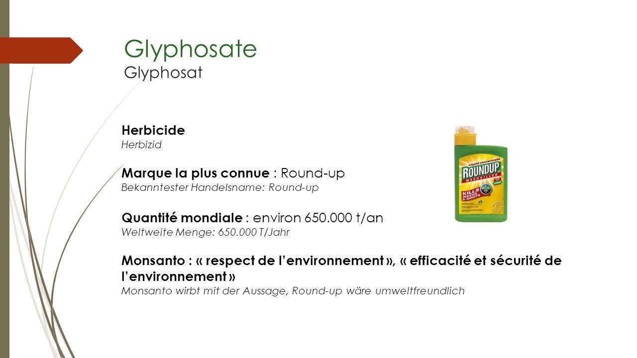 Glyphosate Glyphosat Herbicide Marque la plus connue : Round-up