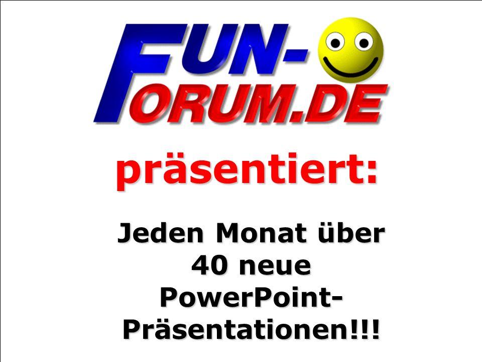 Jeden Monat über 40 neue PowerPoint- Präsentationen!!!