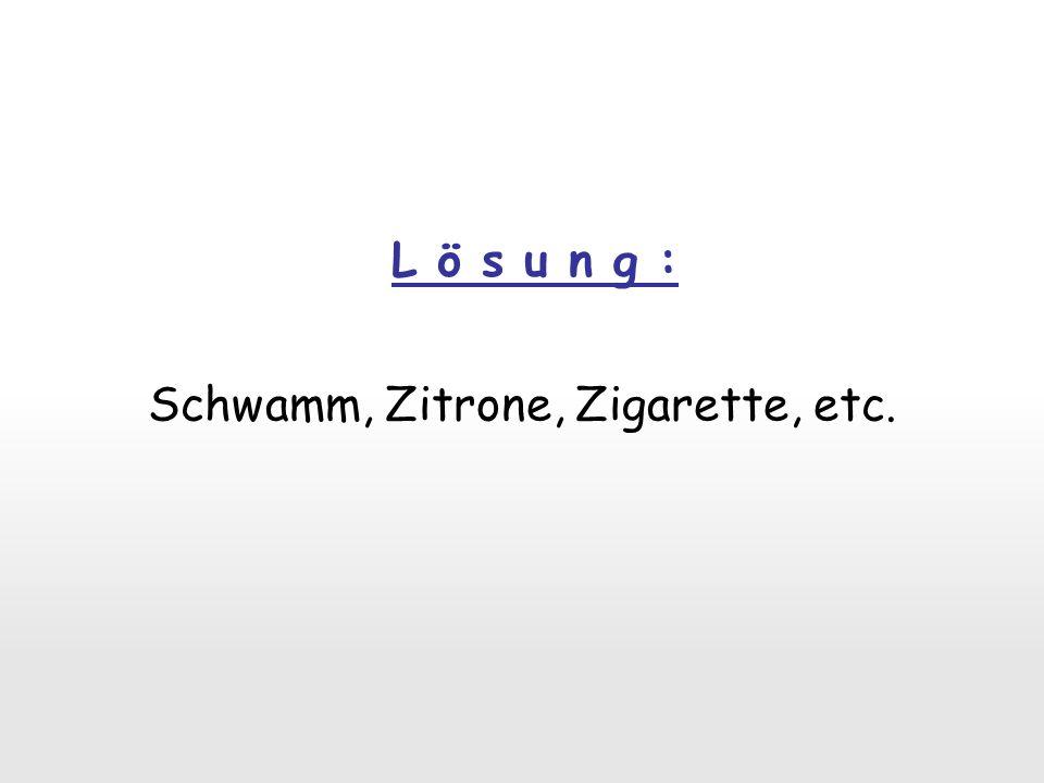 Schwamm, Zitrone, Zigarette, etc.
