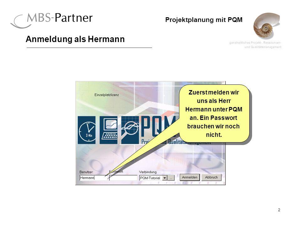 Anmeldung als Hermann Zuerst melden wir uns als Herr Hermann unter PQM