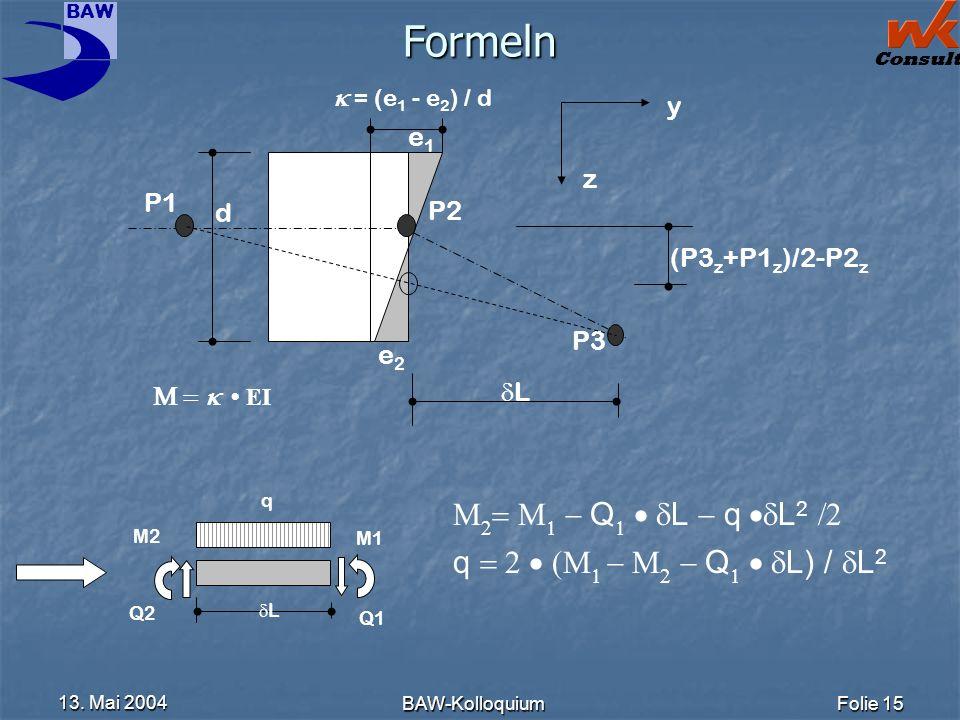 Formeln M2= M1 - Q1 · dL - q ·dL2 /2 q = 2 · (M1 - M2 - Q1 · dL) / dL2