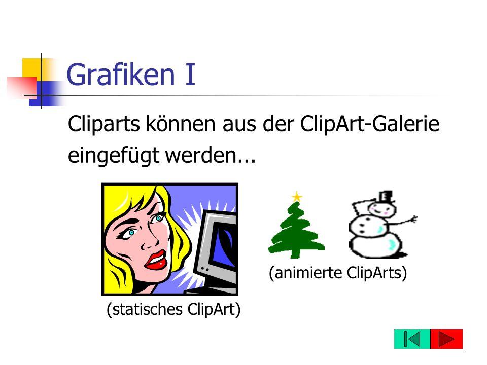 Grafiken I Cliparts können aus der ClipArt-Galerie eingefügt werden...