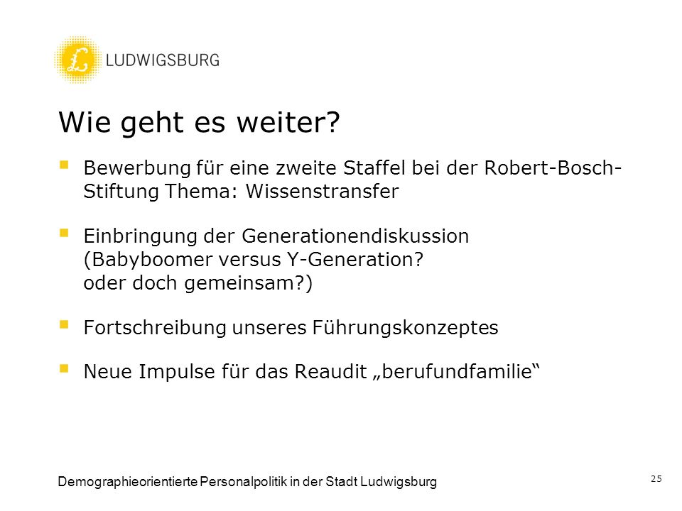 Wie geht es weiter Bewerbung für eine zweite Staffel bei der Robert-Bosch- Stiftung Thema: Wissenstransfer.