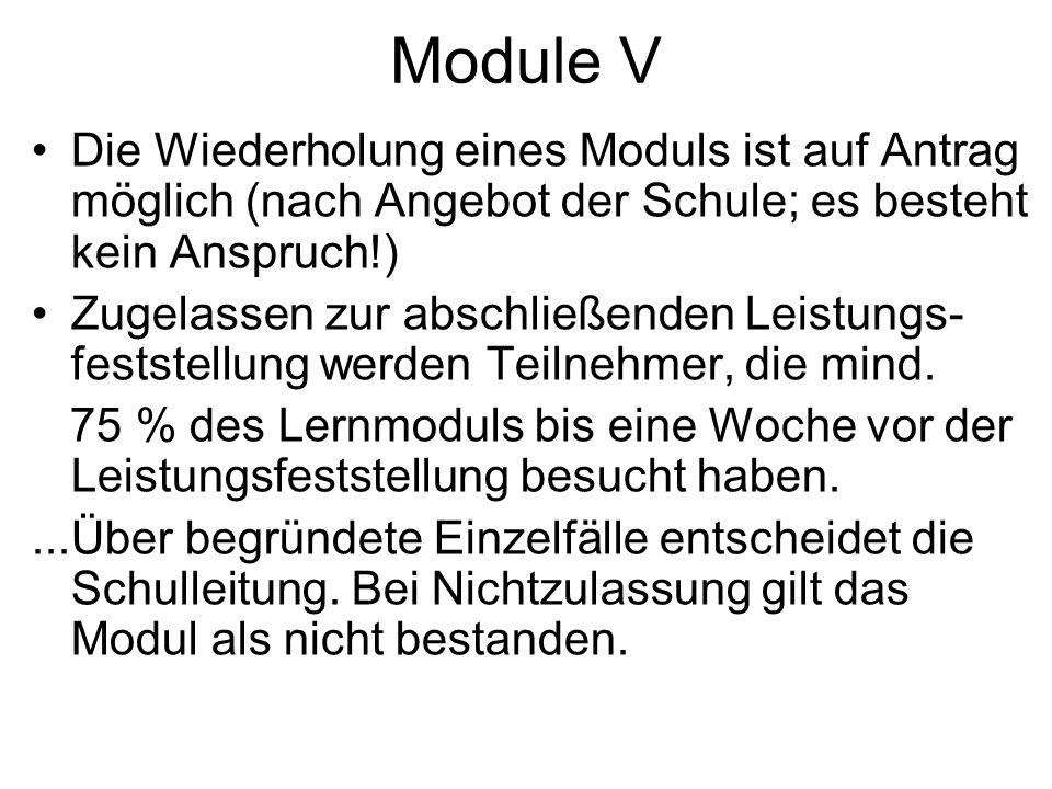Module V Die Wiederholung eines Moduls ist auf Antrag möglich (nach Angebot der Schule; es besteht kein Anspruch!)