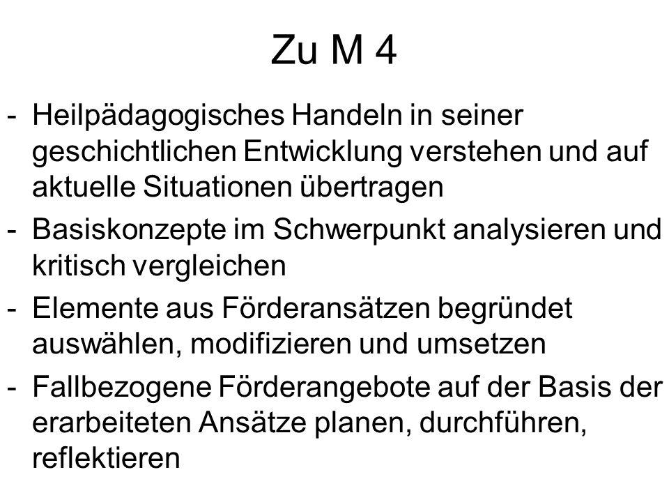 Zu M 4 Heilpädagogisches Handeln in seiner geschichtlichen Entwicklung verstehen und auf aktuelle Situationen übertragen.
