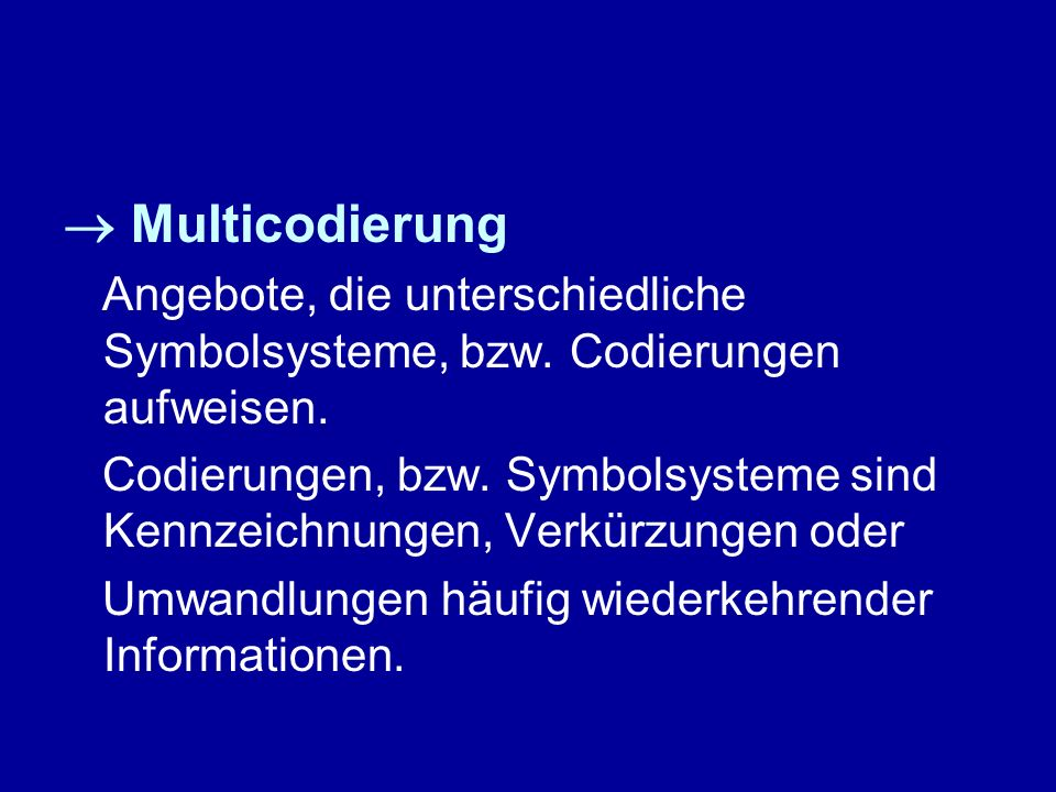  Multicodierung Angebote, die unterschiedliche Symbolsysteme, bzw. Codierungen aufweisen.