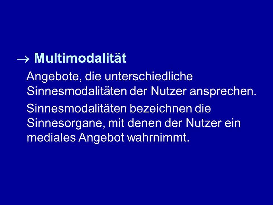  Multimodalität Angebote, die unterschiedliche Sinnesmodalitäten der Nutzer ansprechen.