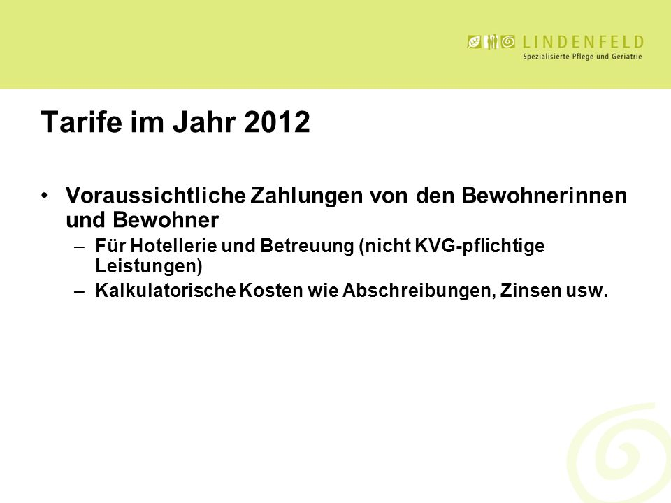 Tarife im Jahr 2012 Voraussichtliche Zahlungen von den Bewohnerinnen und Bewohner. Für Hotellerie und Betreuung (nicht KVG-pflichtige Leistungen)