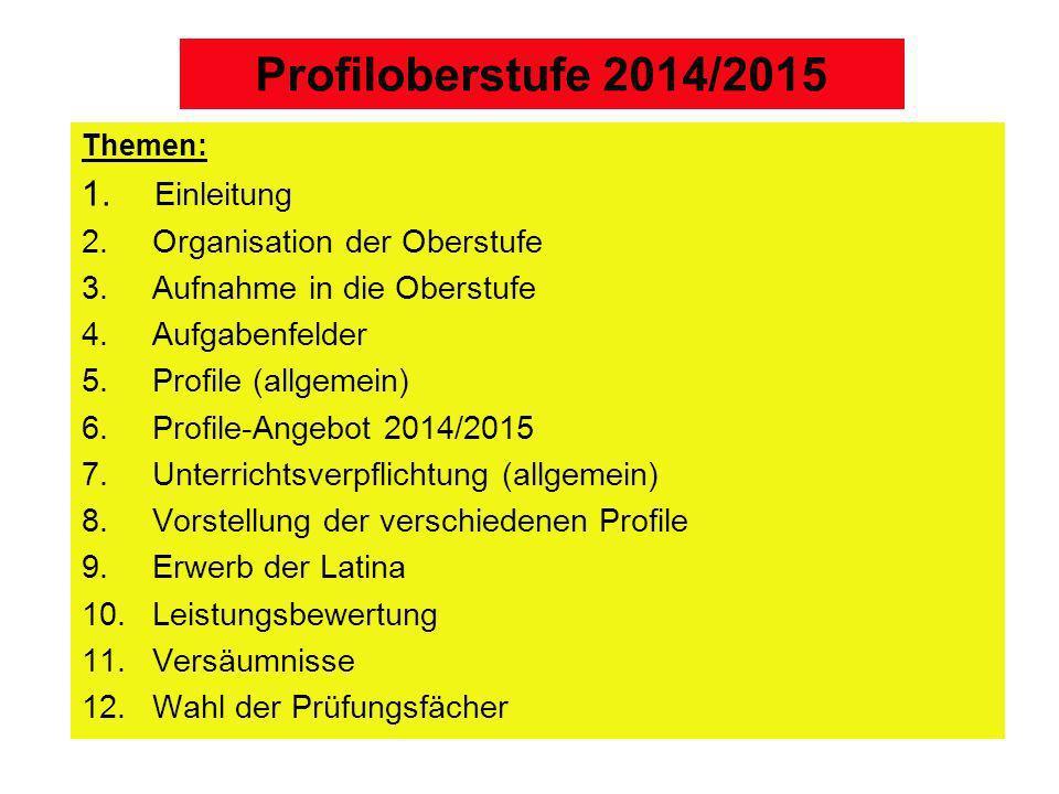 Profiloberstufe 2014/2015 Einleitung Organisation der Oberstufe