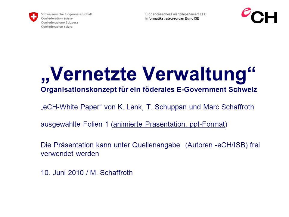 """""""Vernetzte Verwaltung Organisationskonzept für ein föderales E-Government Schweiz """"eCH-White Paper von K. Lenk, T. Schuppan und Marc Schaffroth ausgewählte Folien 1 (animierte Präsentation, ppt-Format)"""