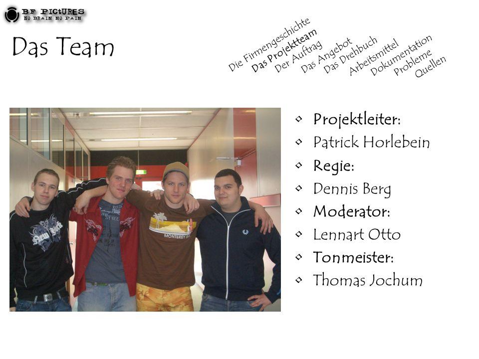 Das Team Projektleiter: Patrick Horlebein Regie: Dennis Berg