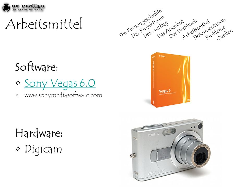 Arbeitsmittel Software: Sony Vegas 6.0 Hardware: Digicam