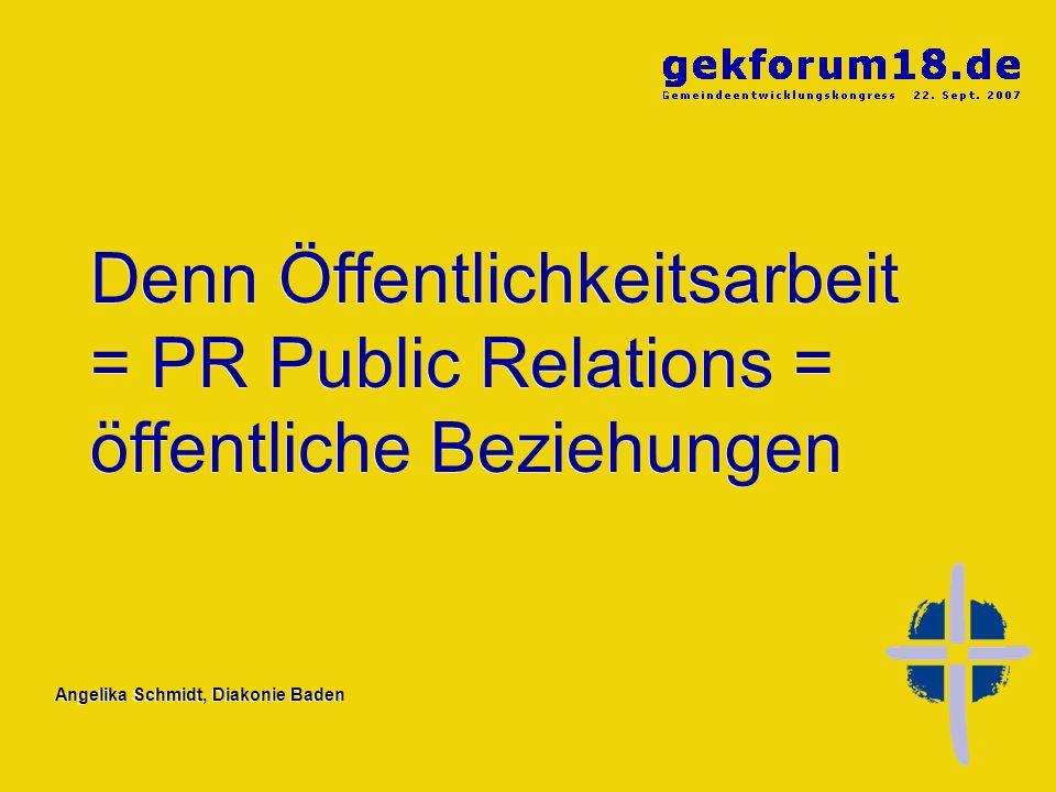 Denn Öffentlichkeitsarbeit = PR Public Relations = öffentliche Beziehungen