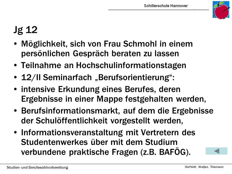 Jg 12 Möglichkeit, sich von Frau Schmohl in einem persönlichen Gespräch beraten zu lassen. Teilnahme an Hochschulinformationstagen.