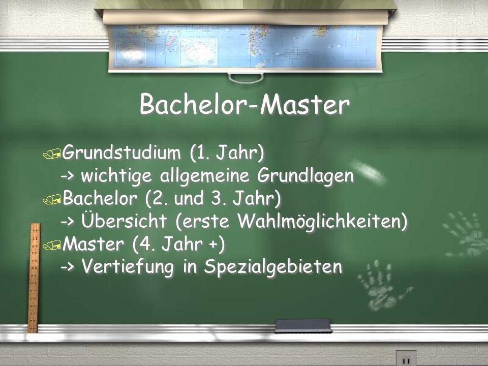 Bachelor-Master Grundstudium (1. Jahr) -> wichtige allgemeine Grundlagen. Bachelor (2. und 3. Jahr) -> Übersicht (erste Wahlmöglichkeiten)