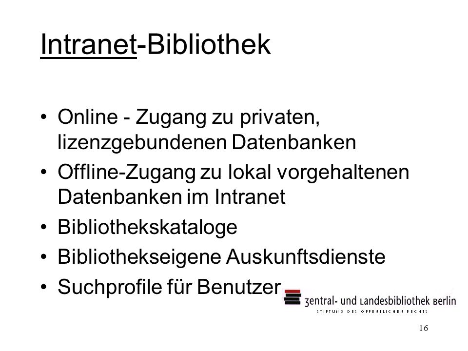 Intranet-Bibliothek Online - Zugang zu privaten, lizenzgebundenen Datenbanken. Offline-Zugang zu lokal vorgehaltenen Datenbanken im Intranet.
