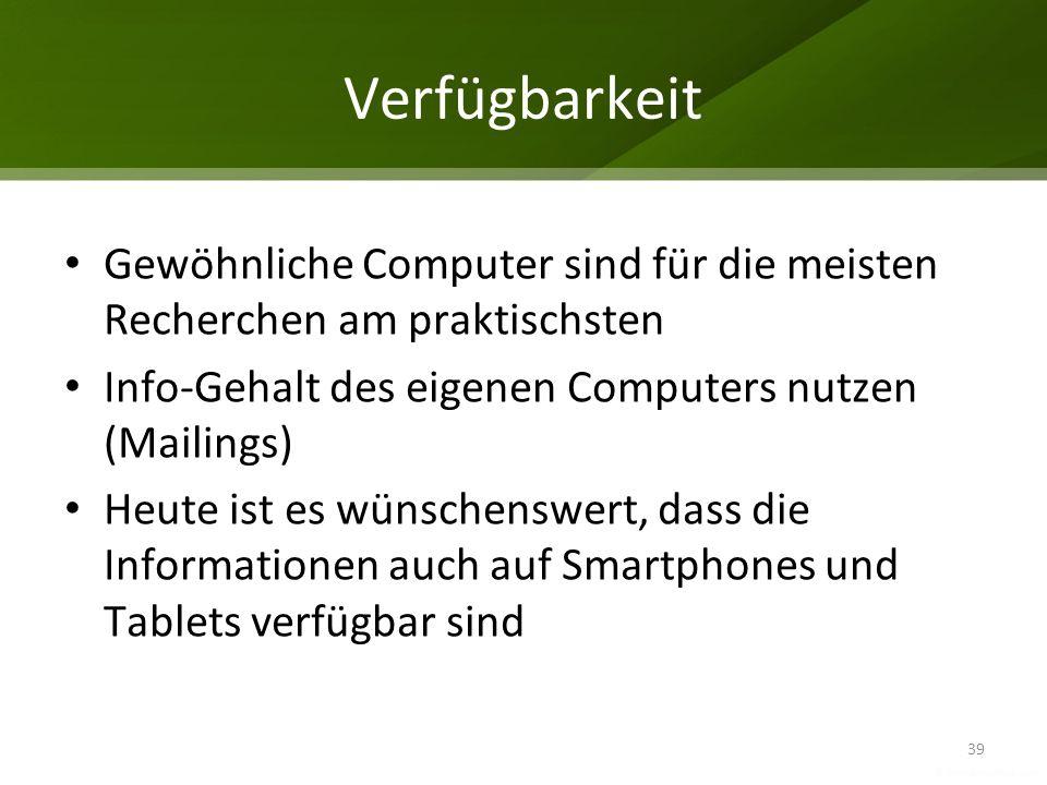 Verfügbarkeit Gewöhnliche Computer sind für die meisten Recherchen am praktischsten. Info-Gehalt des eigenen Computers nutzen (Mailings)