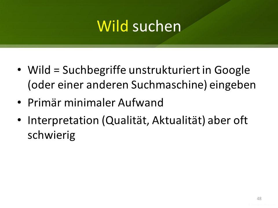 Wild suchen Wild = Suchbegriffe unstrukturiert in Google (oder einer anderen Suchmaschine) eingeben.