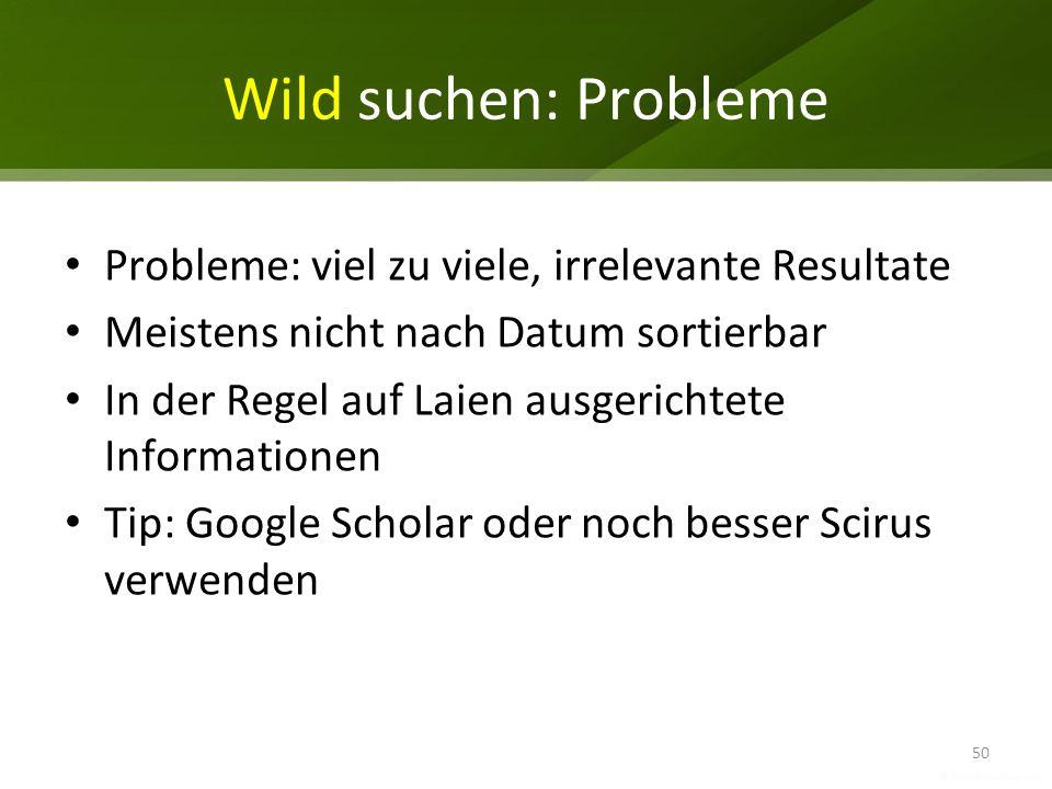 Wild suchen: Probleme Probleme: viel zu viele, irrelevante Resultate