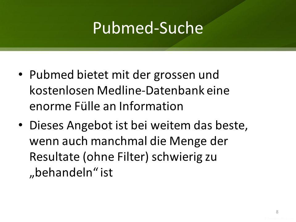 Pubmed-Suche Pubmed bietet mit der grossen und kostenlosen Medline-Datenbank eine enorme Fülle an Information.