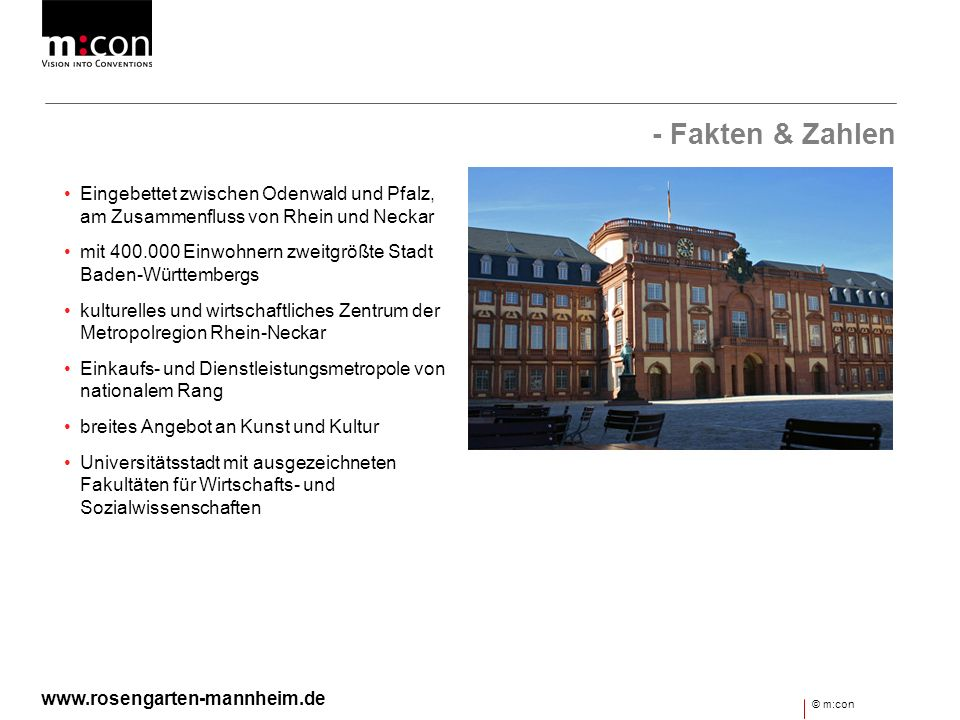 - Fakten & Zahlen Eingebettet zwischen Odenwald und Pfalz, am Zusammenfluss von Rhein und Neckar.