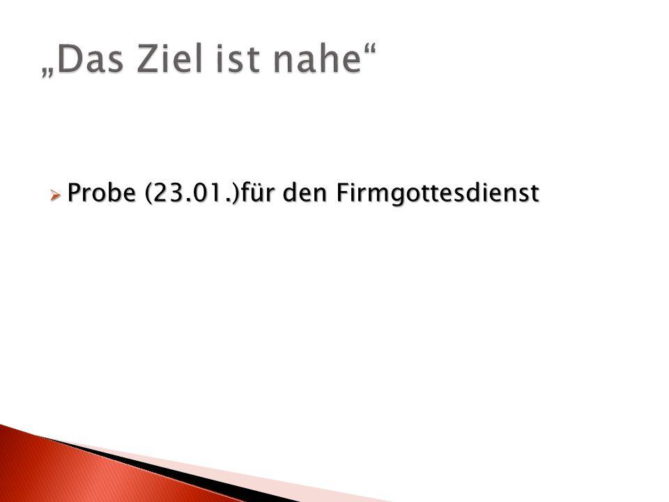 """""""Das Ziel ist nahe Probe (23.01.)für den Firmgottesdienst"""